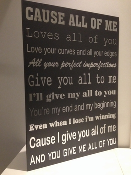 """Tekstbord """"Cause all of me"""""""